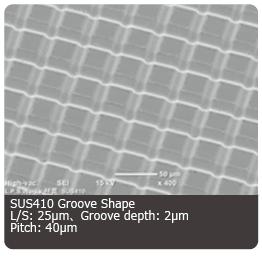 SUS410 Groove Shape L/S: 25μm、Groove depth: 2μm Pitch:40μm : L.P.S.Works.Co.,Ltd.
